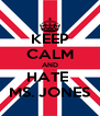KEEP CALM AND HATE  MS. JONES - Personalised Poster A4 size