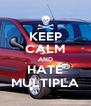KEEP CALM AND HATE MULTIPLA - Personalised Poster A4 size