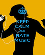 KEEP CALM AND HATE MUSIC - Personalised Poster A4 size