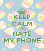 KEEP CALM AND HATE MY PHONE - Personalised Poster A4 size