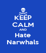 KEEP CALM AND Hate Narwhals - Personalised Poster A4 size
