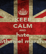 KEEP CALM AND hate nathaniel marshall - Personalised Poster A4 size