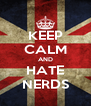KEEP CALM AND HATE NERDS - Personalised Poster A4 size