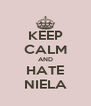 KEEP CALM AND HATE NIELA - Personalised Poster A4 size