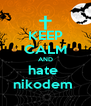 KEEP CALM AND hate  nikodem  - Personalised Poster A4 size