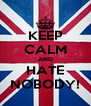 KEEP CALM AND HATE NOBODY! - Personalised Poster A4 size