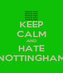 KEEP CALM AND HATE NOTTINGHAM - Personalised Poster A4 size