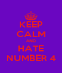 KEEP CALM AND HATE NUMBER 4 - Personalised Poster A4 size