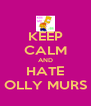 KEEP CALM AND HATE OLLY MURS - Personalised Poster A4 size