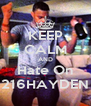 KEEP CALM AND Hate On 216HAYDEN - Personalised Poster A4 size