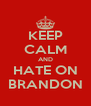 KEEP CALM AND HATE ON BRANDON - Personalised Poster A4 size