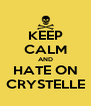 KEEP CALM AND HATE ON CRYSTELLE - Personalised Poster A4 size