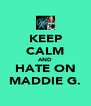 KEEP CALM AND HATE ON MADDIE G. - Personalised Poster A4 size
