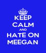 KEEP CALM AND HATE ON MEEGAN - Personalised Poster A4 size