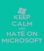 KEEP CALM AND HATE ON MICROSOFT - Personalised Poster A4 size