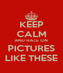 KEEP CALM AND HATE ON PICTURES LIKE THESE - Personalised Poster A4 size