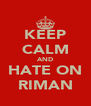 KEEP CALM AND HATE ON RIMAN - Personalised Poster A4 size