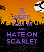KEEP CALM AND HATE ON SCARLET - Personalised Poster A4 size