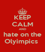 KEEP CALM AND hate on the Olyimpics  - Personalised Poster A4 size