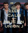 KEEP CALM AND HATE ON UNION J - Personalised Poster A4 size