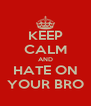 KEEP CALM AND HATE ON YOUR BRO - Personalised Poster A4 size