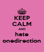 KEEP CALM AND hate onedirection - Personalised Poster A4 size