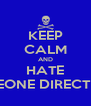 KEEP CALM AND HATE ONEONE DIRECTION - Personalised Poster A4 size