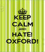 KEEP CALM AND HATE! OXFORD! - Personalised Poster A4 size