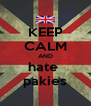 KEEP CALM AND hate  pakies - Personalised Poster A4 size