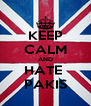 KEEP CALM AND HATE  PAKIS - Personalised Poster A4 size