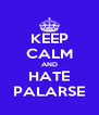 KEEP CALM AND HATE PALARSE - Personalised Poster A4 size