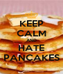 KEEP CALM AND   HATE    PANCAKES  - Personalised Poster A4 size