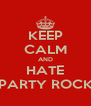 KEEP CALM AND HATE PARTY ROCK - Personalised Poster A4 size