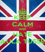 KEEP CALM AND HATE PAULA TUSSET - Personalised Poster A4 size