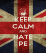 KEEP CALM AND HATE PE - Personalised Poster A4 size