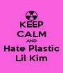 KEEP CALM AND Hate Plastic Lil Kim - Personalised Poster A4 size