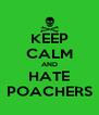 KEEP CALM AND HATE POACHERS - Personalised Poster A4 size