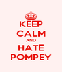 KEEP CALM AND HATE POMPEY - Personalised Poster A4 size