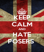 KEEP CALM AND HATE POSERS  - Personalised Poster A4 size