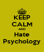 KEEP CALM AND Hate Psychology - Personalised Poster A4 size