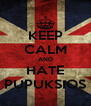 KEEP CALM AND HATE PUPUKSIOS - Personalised Poster A4 size