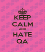 KEEP CALM AND HATE QA - Personalised Poster A4 size
