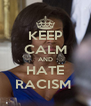 KEEP CALM AND HATE RACISM  - Personalised Poster A4 size