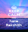 KEEP CALM AND hate Rakshith - Personalised Poster A4 size