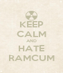 KEEP CALM AND HATE RAMCUM - Personalised Poster A4 size