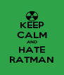 KEEP CALM AND HATE RATMAN - Personalised Poster A4 size