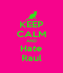 KEEP CALM AND Hate Raul - Personalised Poster A4 size