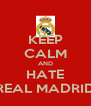 KEEP CALM AND HATE REAL MADRID - Personalised Poster A4 size