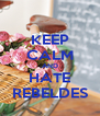 KEEP CALM AND HATE REBELDES - Personalised Poster A4 size