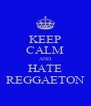 KEEP CALM AND HATE REGGAETON - Personalised Poster A4 size